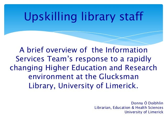Upskilling library staffA brief overview of the InformationServices Team's response to a rapidlychanging Higher Education ...