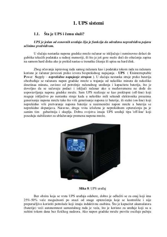 1. UPS sistemi       1.1.    Šta je UPS i čemu služi?      UPS je jedan od osnovnih uređaja čija je funkcija da određenu n...
