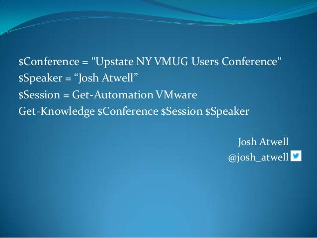 """$Conference = """"Upstate NY VMUG Users Conference"""" $Speaker = """"Josh Atwell"""" $Session = Get-Automation VMware Get-Knowledge $..."""