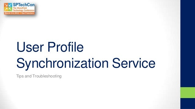 User ProfileSynchronization ServiceTips and Troubleshooting