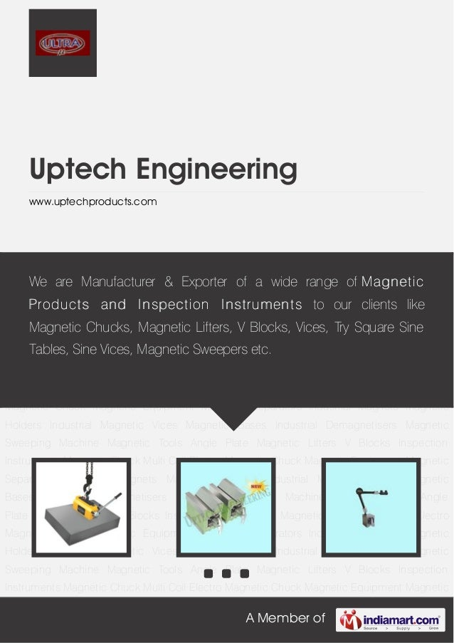 A Member ofUptech Engineeringwww.uptechproducts.comMagnetic Lifters V Blocks Inspection Instruments Magnetic Chuck Multi C...