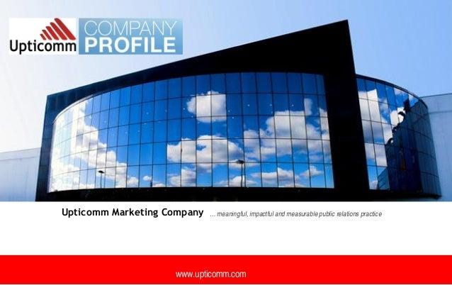 … meaningful, impactful and measurable public relations practice www.upticomm.com Upticomm Marketing Company