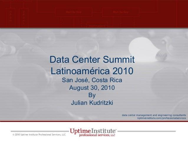 data center management and engineering consultants Uptimeinstitute.com/professionalservices © 2010 Uptime Institute Profes...