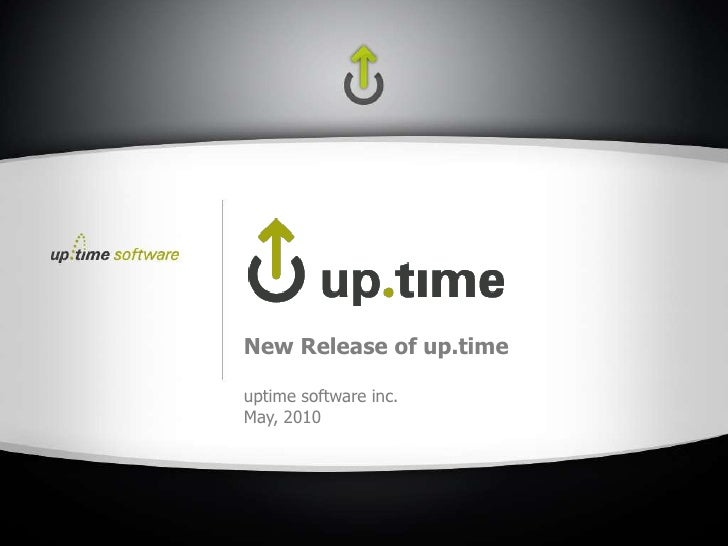 New Release of up.time<br />uptime software inc.<br />May, 2010<br />