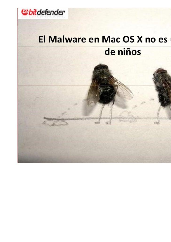El Malware en Mac OS X no es un juego                  de niños BitDefender MAXIMUM SECURITY. MAXIMUM SPEED.SLIDE 1