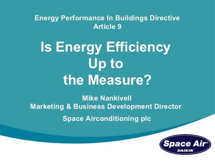 <ul><li>Mike Nankivell Marketing & Business Development Director  </li></ul><ul><li>Space Airconditioning plc </li></ul>Is...