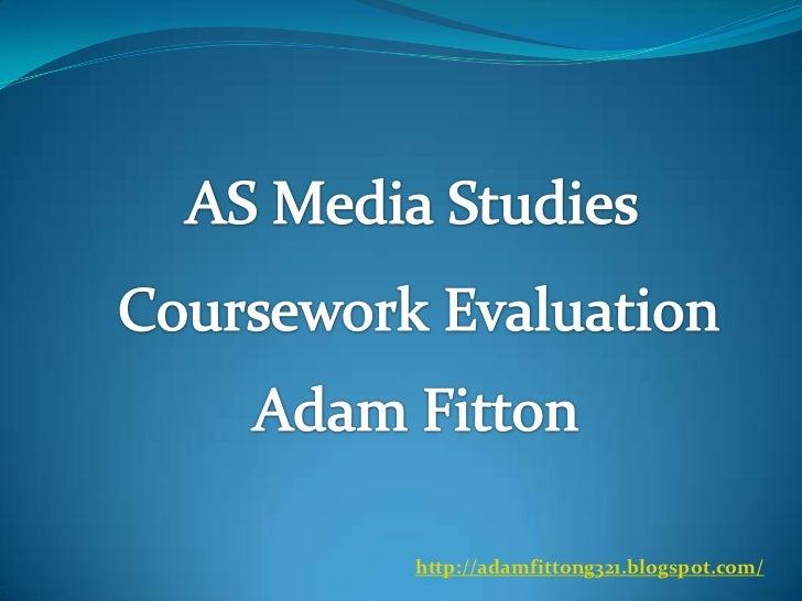 AS Media Studies<br />Coursework Evaluation<br />Adam Fitton<br />http://adamfittong321.blogspot.com/<br />