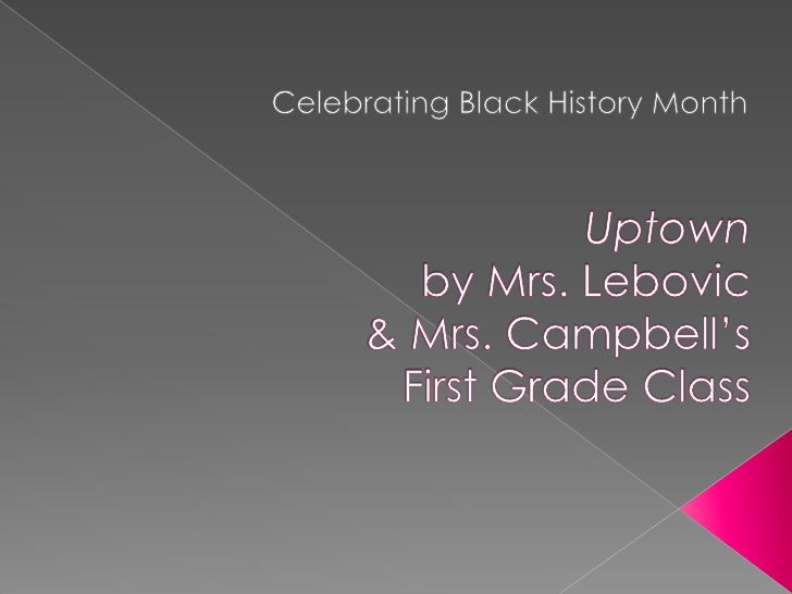 Celebrating Black History Month<br />Uptownby Mrs. Lebovic & Mrs. Campbell'sFirst Grade Class<br />