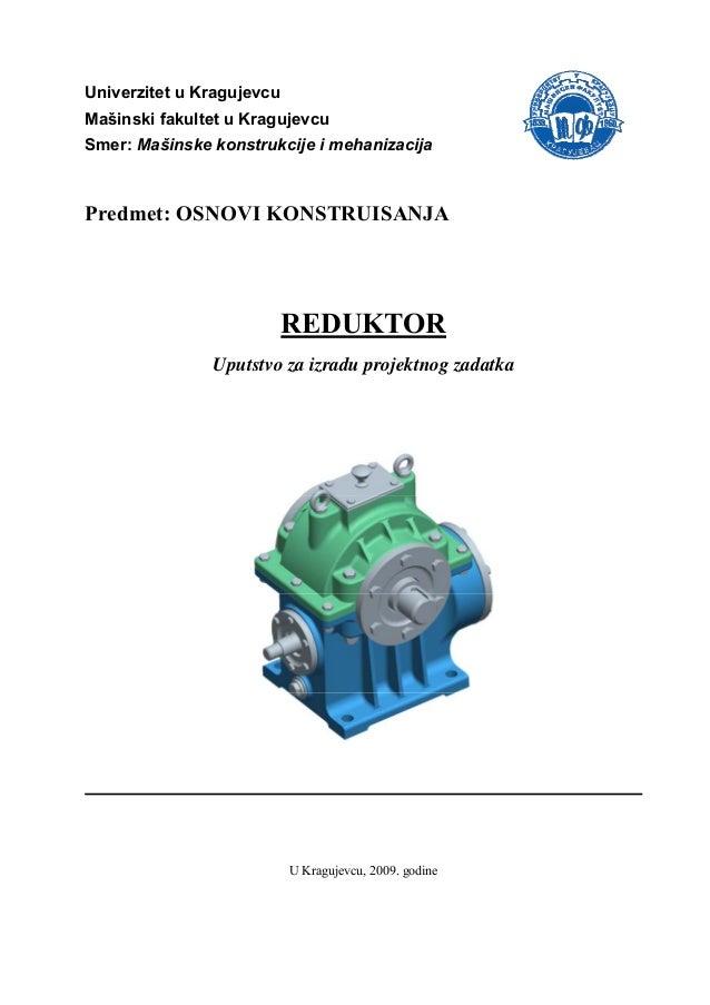Univerzitet u KragujevcuMašinski fakultet u KragujevcuSmer: Mašinske konstrukcije i mehanizacijaPredmet: OSNOVI KONSTRUISA...
