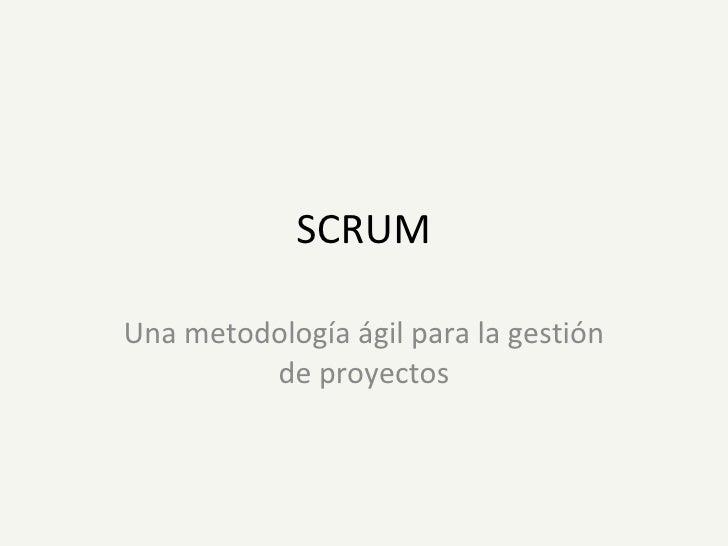 SCRUM Una metodología ágil para la gestión de proyectos