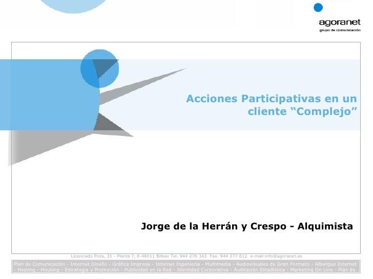 """Acciones Participativas en un cliente """"Complejo"""" Jorge de la Herrán y Crespo - Alquimista"""