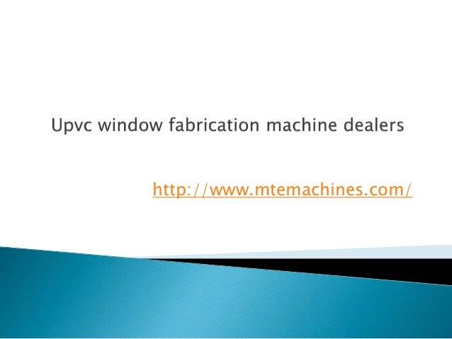 Upvc window fabrication machine dealers for Window dealers
