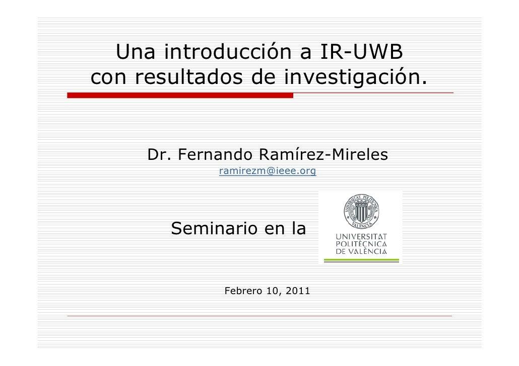 Una introducción a IR-UWBcon resultados de investigación.     Dr. Fernando Ramírez-Mireles             ramirezm@ieee.org  ...