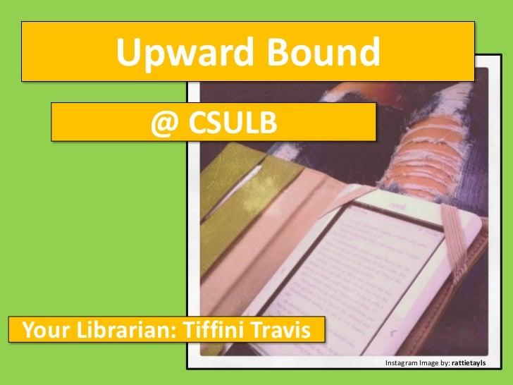 Upward Bound             @ CSULBYour Librarian: Tiffini Travis                                 Instagram Image by: rattiet...