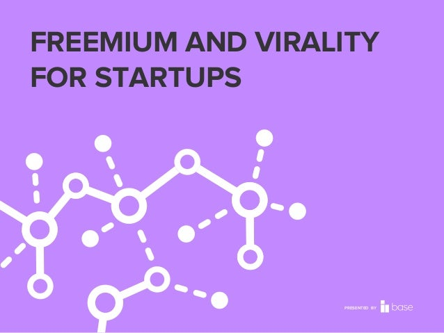 FREEMIUM AND VIRALITY FOR STARTUPS  PRESENTED BY