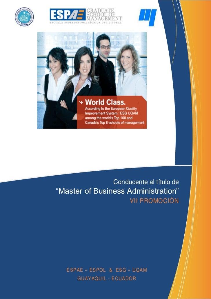 """Conducente al título de""""Master of Business Administration""""                       VII PROMOCIÓN   ESPAE – ESPOL & ESG – UQA..."""