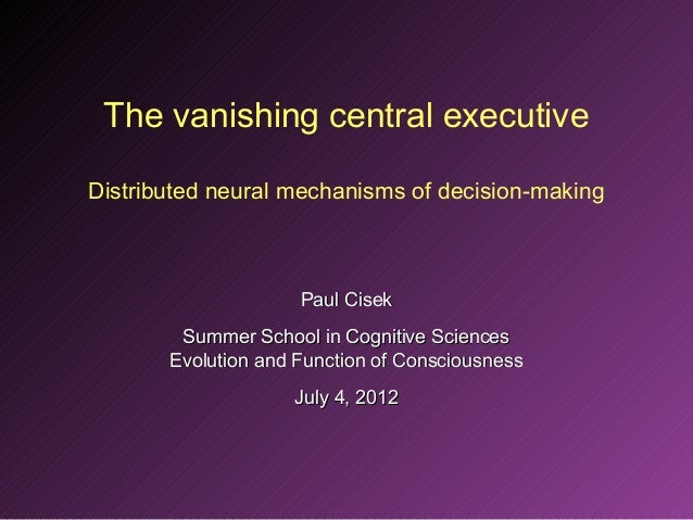 The vanishing central executiveDistributed neural mechanisms of decision-making                     Paul Cisek        Summ...