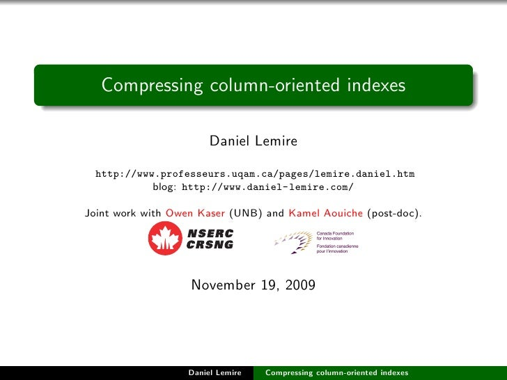 Compressing column-oriented indexes                          Daniel Lemire    http://www.professeurs.uqam.ca/pages/lemire....