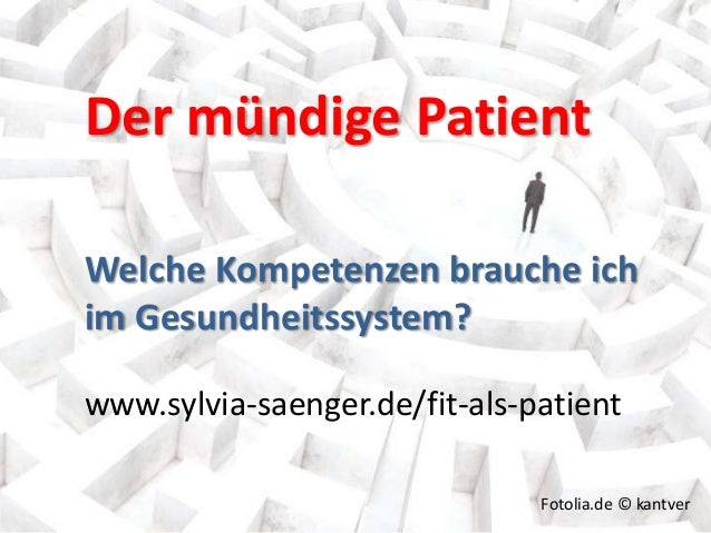 Der mündige Patient  Welche Kompetenzen brauche ich  im Gesundheitssystem?  www.sylvia-saenger.de/fit-als-patient  ©2014  ...