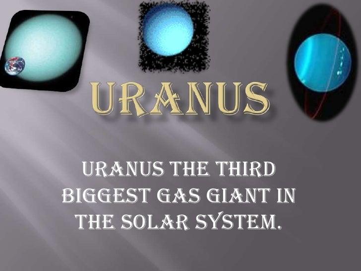 Uranus<br />Uranus the third biggest gas giant in the solar system.<br />