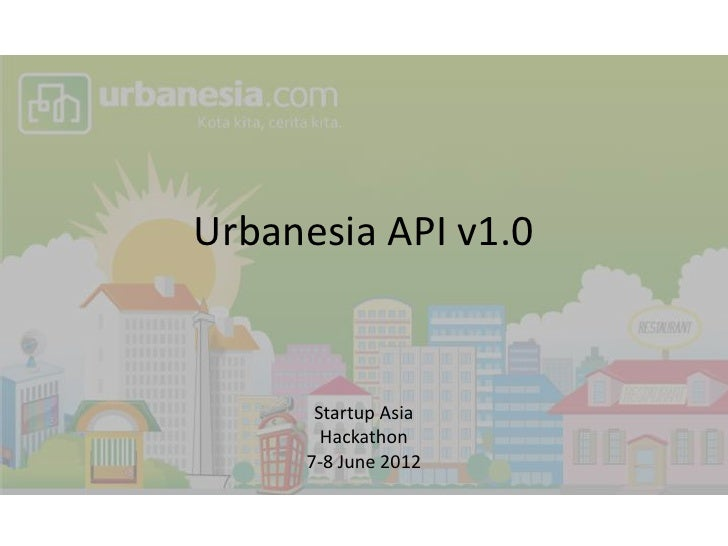 Urbanesia API v1.0      Startup Asia       Hackathon     7-8 June 2012