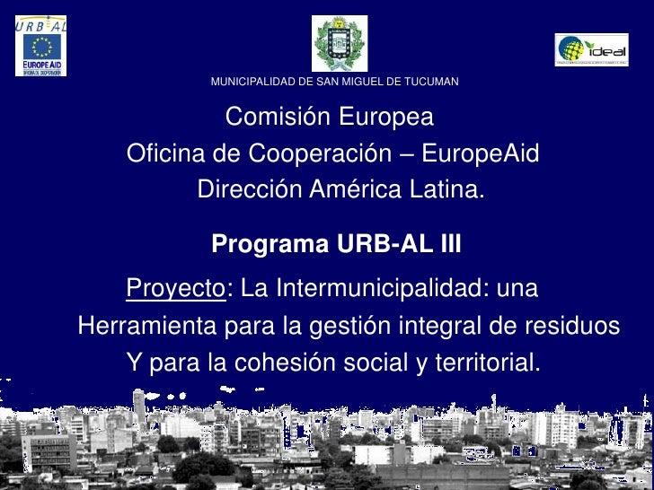 MUNICIPALIDAD DE SAN MIGUEL DE TUCUMAN<br />Comisión Europea<br />    Oficina de Cooperación – EuropeAid<br />            ...