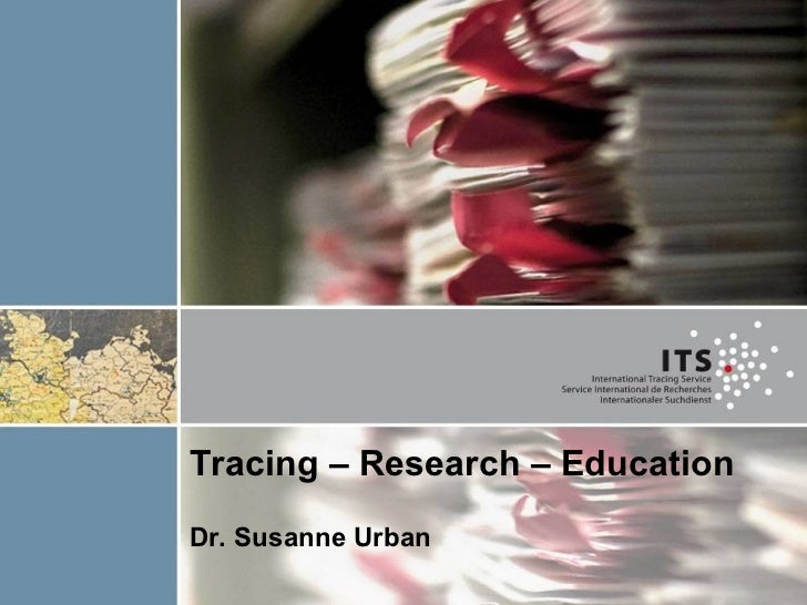 Tracing – Research – Education Dr. Susanne Urban
