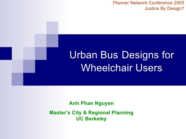 Urban Bus   Designs for Wheelchair Users Planner Network Conference 2005 Justice By Design? Anh Phan Nguyen Master's City ...