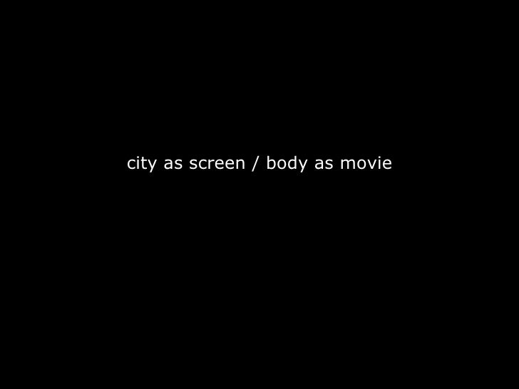 city as screen / body as movie