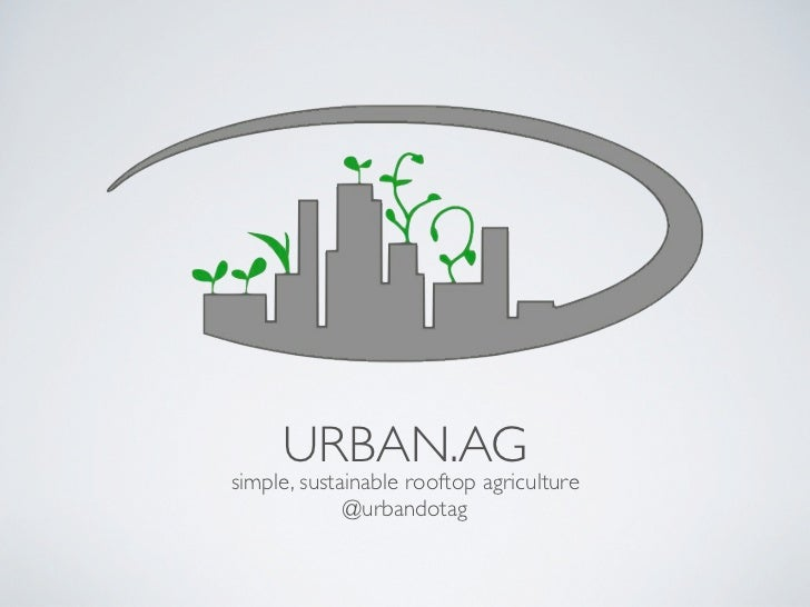URBAN.AGsimple, sustainable rooftop agriculture             @urbandotag