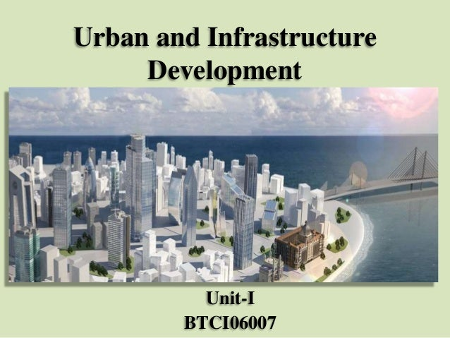 Urban and Infrastructure Development  Unit-I BTCI06007