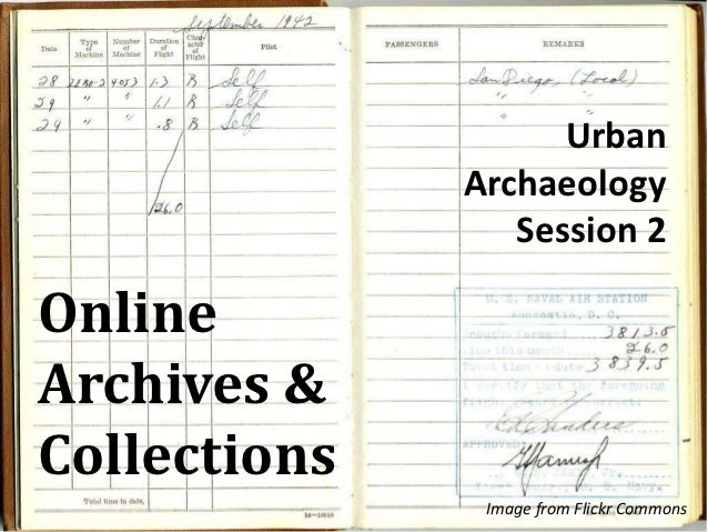 Urban              Archaeology                 Session 2OnlineArchives &Collections               Image from Flickr Commons