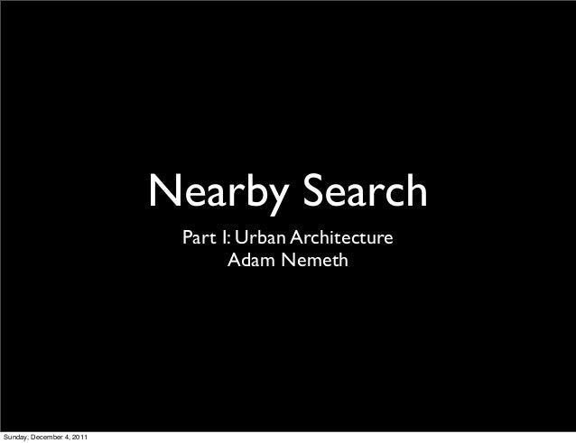 Nearby Search                            Part I: Urban Architecture                                  Adam NemethSunday, De...