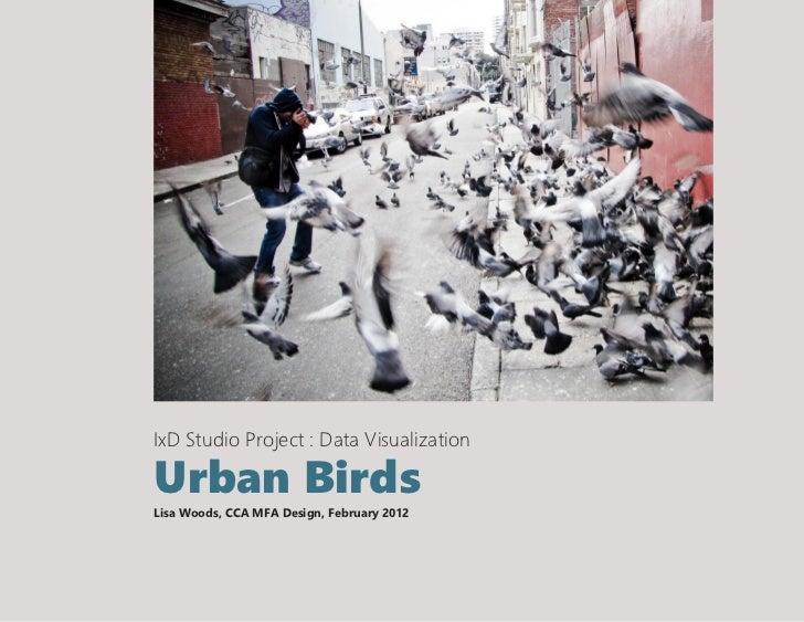 IxD Studio Project : Data VisualizationUrban BirdsLisa Woods, CCA MFA Design, February 2012