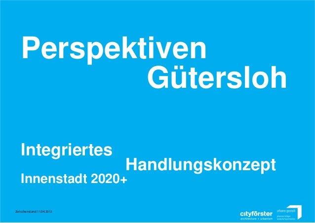 PerspektivenGüterslohIntegriertesInnenstadt 2020+HandlungskonzeptZwischenstand 11.04.2013