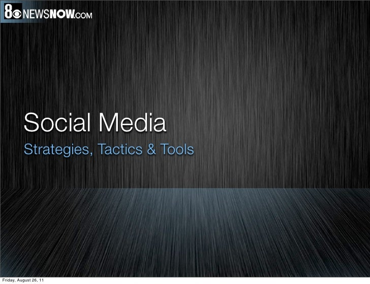 Social Media          Strategies, Tactics & ToolsFriday, August 26, 11