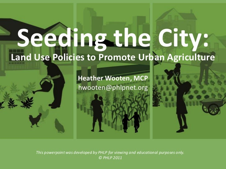 Seeding the City:Land Use Policies to Promote Urban Agriculture                           Heather Wooten, MCP             ...
