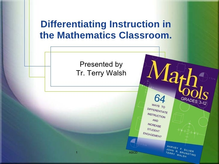 Differentiating Instruction in the Mathematics Classroom.           Presented by         Tr. Terry Walsh             1    ...