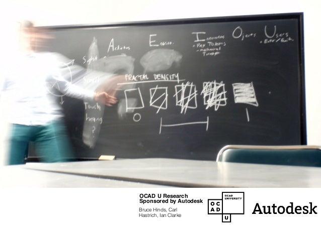 OCAD U Research Sponsored by Autodesk Bruce Hinds, Carl Hastrich, Ian Clarke