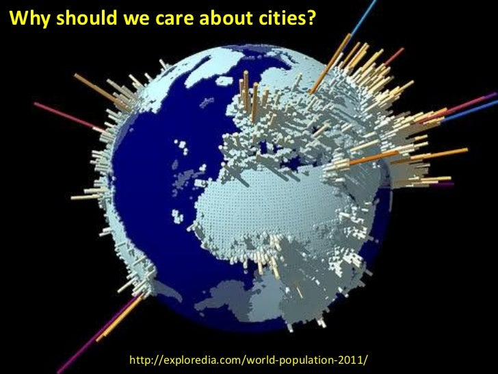 Why should we care about cities?            http://exploredia.com/world-population-2011/