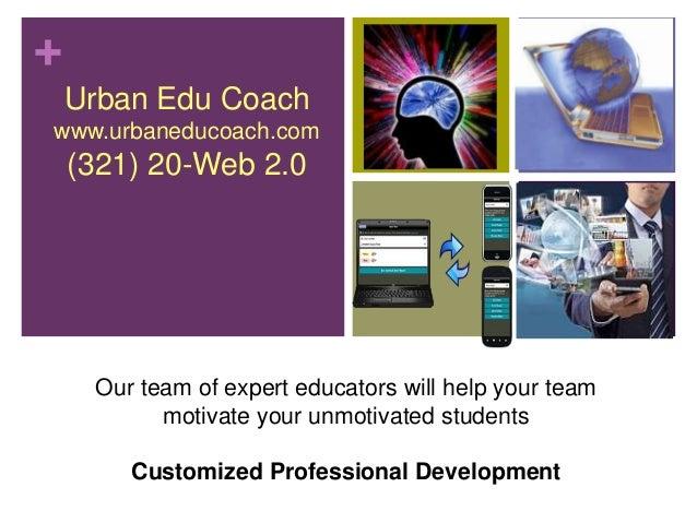 +    Urban Edu Coachwww.urbaneducoach.com    (321) 20-Web 2.0     Our team of expert educators will help your team        ...