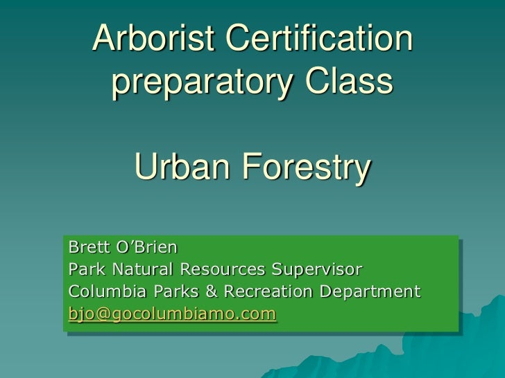 Arborist Certification   preparatory Class       Urban ForestryBrett O'BrienPark Natural Resources SupervisorColumbia Park...