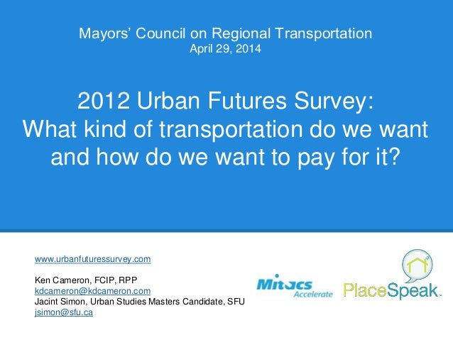 Mayors' Council on Regional Transportation April 29, 2014 2012 Urban Futures Survey: What kind of transportation do we wan...