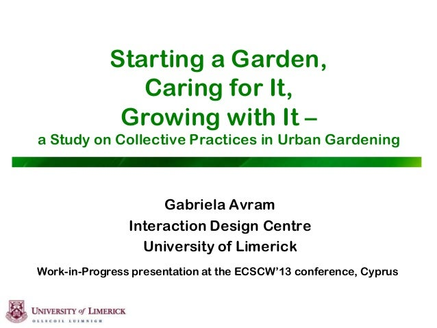 Starting a Garden, Caring for It, Growing with It – a Study on Collective Practices in Urban Gardening Gabriela Avram Inte...