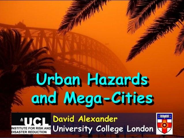 Urban Hazardsand Mega-Cities  David Alexander  University College London