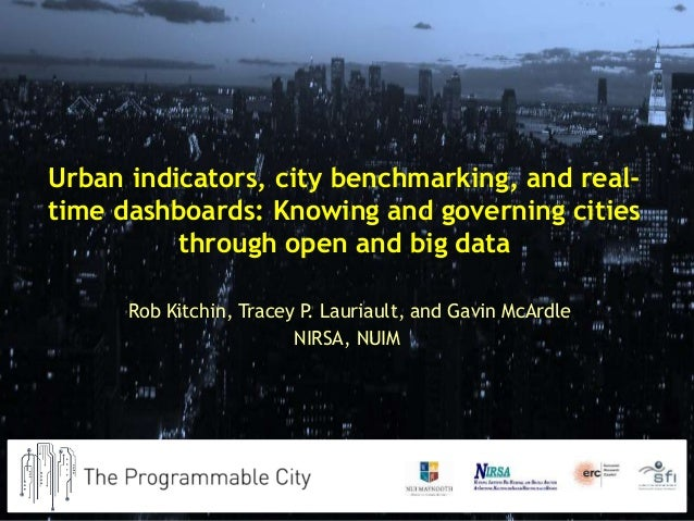 Urban indicators, city benchmarking, and real- time dashboards: Knowing and governing cities through open and big data Rob...