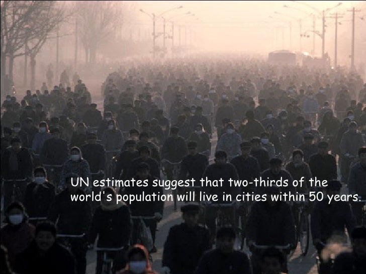 UN estimates suggest that two-thirds of the world's population will live in cities within 50 years.