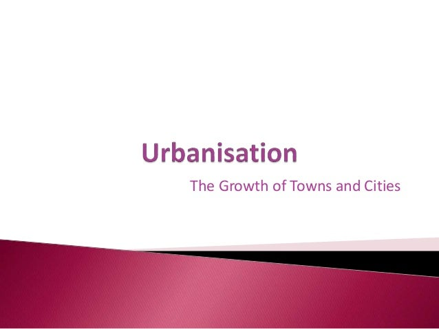 The Growth of Towns and Cities