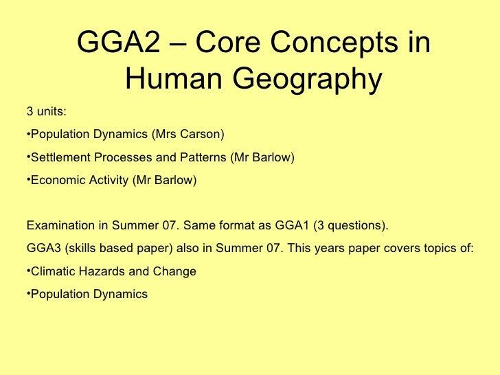GGA2 – Core Concepts in Human Geography <ul><li>3 units: </li></ul><ul><li>Population Dynamics (Mrs Carson) </li></ul><ul>...