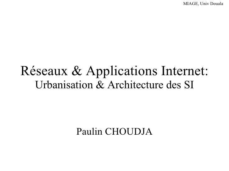 Réseaux & Applications Internet:  Urbanisation & Architecture des SI Paulin CHOUDJA